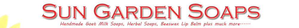 SUN GARDEN SOAPS - Handmade Goat Milk Soaps, Herbal Soaps, Beeswax Lip Balm plus much more......